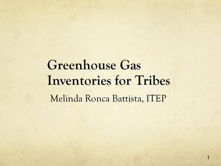 1 Greenhouse Gas Inventories for Tribes Melinda Ronca Battista, ITEP.