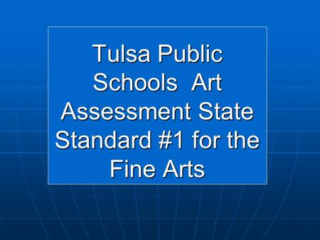 Tulsa Public Schools Art Assessment State Standard #1 for the Fine Arts.