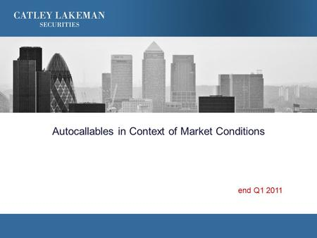 Autocallables in Context of Market Conditions end Q1 2011.