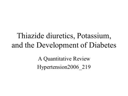 Thiazide diuretics, Potassium, and the Development of Diabetes A Quantitative Review Hypertension2006_219.
