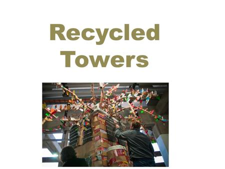 Recycled Towers. A World Full of Trash Lots of things that could be reused end up in landfills – Metals – Cans – Plastics – Paper – Glass.