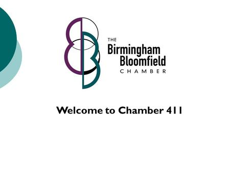 Welcome to Chamber 411. CHAMBER STAFF  Joe Bauman, President  Sheryl Geralds, Operations Manager  Danielle Workman, Membership Manager  Andrea Kaczmarek,