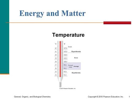 General, Organic, and Biological ChemistryCopyright © 2010 Pearson Education, Inc.1 Energy and Matter Temperature.
