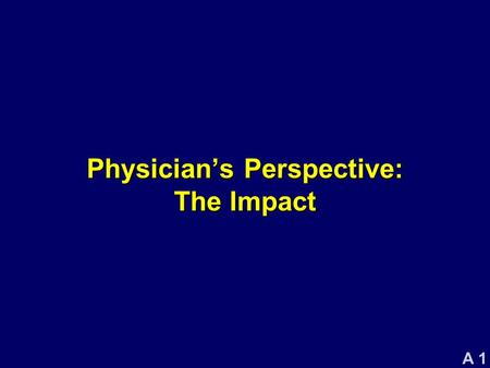 A 1 Physician's Perspective: The Impact. A 2 Clinician's Perspective Bartolome R. Celli, MD Professor of Medicine Tufts University Boston, MA.