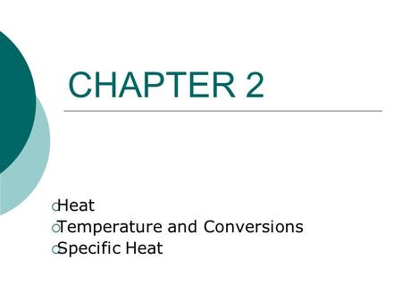 CHAPTER 2  Heat  Temperature and Conversions  Specific Heat.