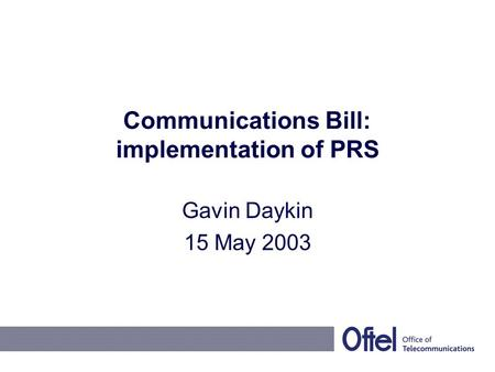 Communications Bill: implementation of PRS Gavin Daykin 15 May 2003.