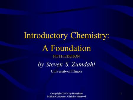 Copyright©2004 by Houghton Mifflin Company. All rights reserved 1 Introductory Chemistry: A Foundation FIFTH EDITION by Steven S. Zumdahl University of.