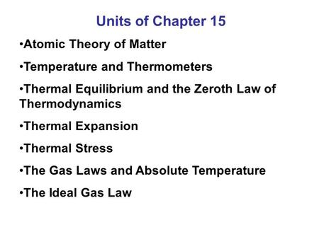 Units of Chapter 15 Atomic Theory of Matter Temperature and Thermometers Thermal Equilibrium and the Zeroth Law of Thermodynamics Thermal Expansion Thermal.