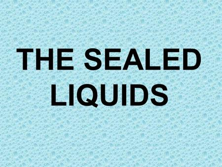 THE SEALED LIQUIDS. Specific Gravity Is a dimensionless number It is the ratio of a fluid's density to that of Water Water has a specific gravity of 1.