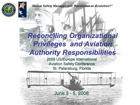 """ Global Safety Management: Revolution or Evolution?"" Reconciling Organizational Privileges and Aviation Authority Responsibilities."