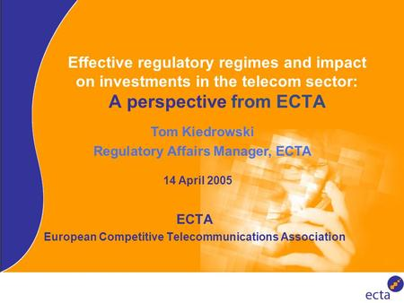 Effective regulatory regimes and impact on investments in the telecom sector: A perspective from ECTA European Competitive Telecommunications Association.