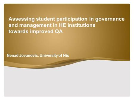 Assessing student participation in governance and management in HE institutions towards improved QA Nenad Jovanovic, University of Nis.