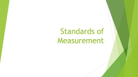 Standards of Measurement. Units and Standards  A standard is an exact quantity that people agree to use for comparison  If different measurements are.