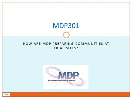 HOW ARE MDP PREPARING COMMUNITIES AT TRIAL SITES? MDP301.