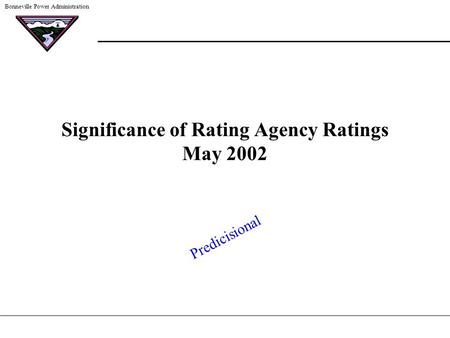 Bonneville Power Administration Significance of Rating Agency Ratings May 2002 Predicisional.