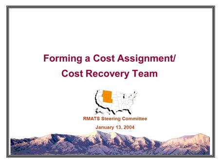 Forming a Cost Assignment/ Cost Recovery Team RMATS Steering Committee January 13, 2004.