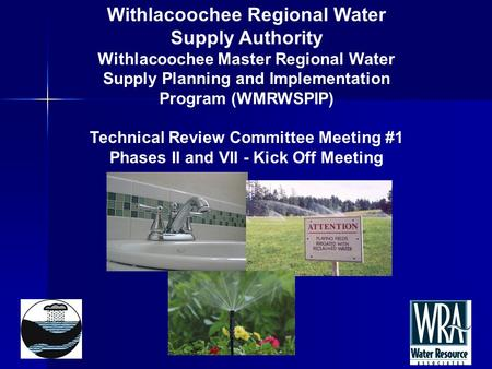 Withlacoochee Regional Water Supply Authority Withlacoochee Master Regional Water Supply Planning and Implementation Program (WMRWSPIP) Technical Review.