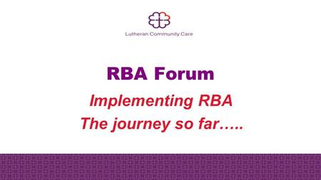 RBA Forum Implementing RBA The journey so far…...