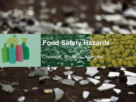 Food Safety Hazards Chemical, Physical, Allergens.