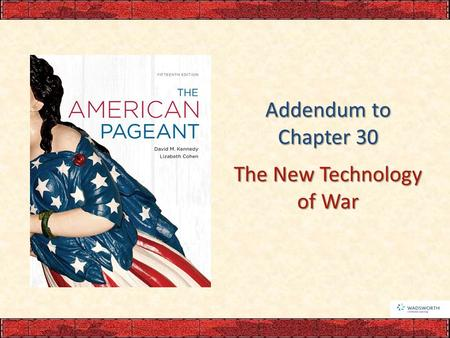 Addendum to Chapter 30 The New Technology of War.