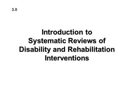 Introduction to Systematic Reviews of Disability and Rehabilitation Interventions 3.0.