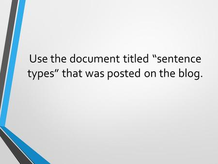 "Use the document titled ""sentence types"" that was posted on the blog."