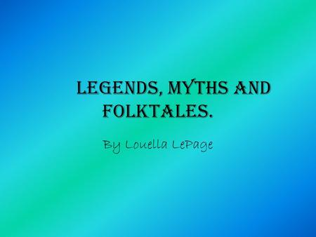 "Legends, myths and folktales. By Louella LePage. Myths…. A myth is a traditional or legendary story, usually having to do with a hero or event. (""myth"")"
