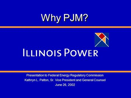 Presentation to Federal Energy Regulatory Commission Kathryn L. Patton, Sr. Vice President and General Counsel June 26, 2002 Why PJM?