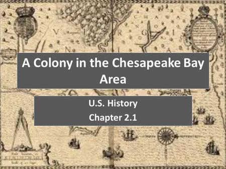 A Colony in the Chesapeake Bay Area U.S. History Chapter 2.1.