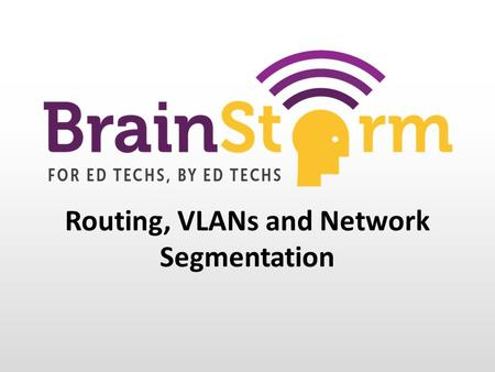 Routing, VLANs and Network Segmentation. Nick Rowlett Technology Director – Sparta Schools Cisco Certified Network Administrator Microsoft Certified System.