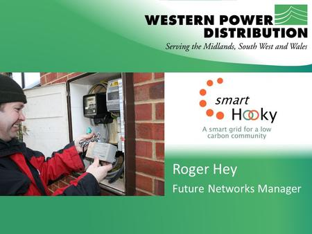 Roger Hey Future Networks Manager. Project Overview Customer engagement and incentive programmes Community energy measurement and display capabilities.