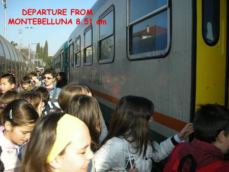 DEPARTURE FROM MONTEBELLUNA 8.51 am. CLASS 5thB: 10/11YEARS OLD A TRAIN JOURNEY DO YOU WANT TO SEE TREVISO? LET'S GO AND VISIT OUR MAIN CITY WITH US!