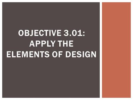 Objective 3.01: Apply the Elements of Design