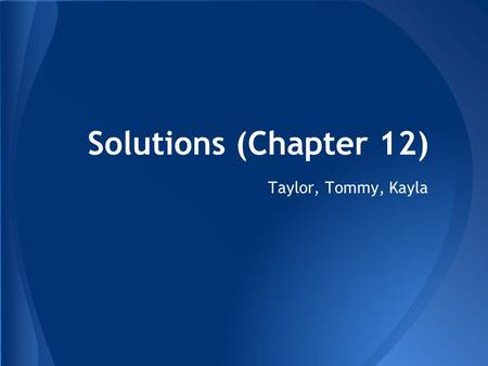 Solutions (Chapter 12) Taylor, Tommy, Kayla.