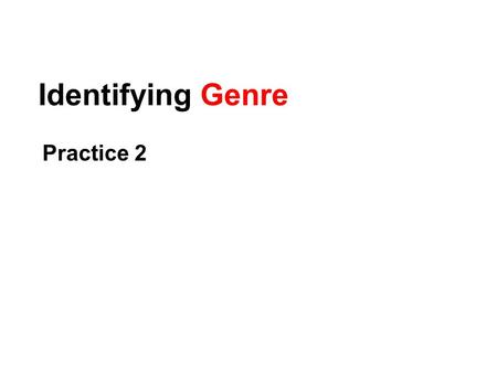 Identifying Genre Practice 2. Practice On a separate sheet of paper, write the following as I go through the items: 1.Genre and Subgenre. 2.How you got.