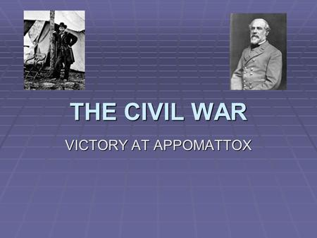 THE CIVIL WAR VICTORY AT APPOMATTOX. A. Fredricksburg 1. December 1862, Union forces set out once again to head towards Richmond. 2. Union troops were.