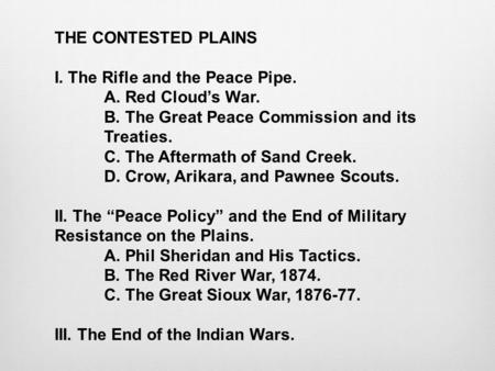 THE CONTESTED PLAINS I. The Rifle and the Peace Pipe.