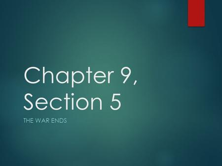 Chapter 9, Section 5 THE WAR ENDS. Grant in the East  Grant's goals to end war  Attack Lee's forces relentlessly using resource & numbers advantage.