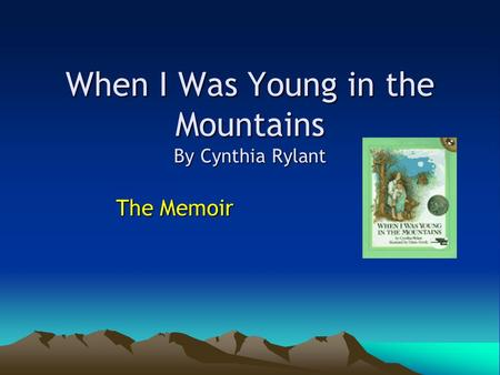 When I Was Young in the Mountains By Cynthia Rylant The Memoir.