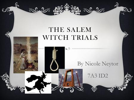 THE SALEM WITCH TRIALS By Nicole Neytor 7A3 ID2  The setting of this crisis was in good old Salem, Massachusetts.  Salem was a town where the Puritans.