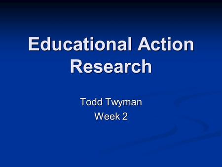 Educational Action Research Todd Twyman Week 2. Gathering Quantitative Data Numbers! Attendance records, test scores, grades, specific counts of behavior,