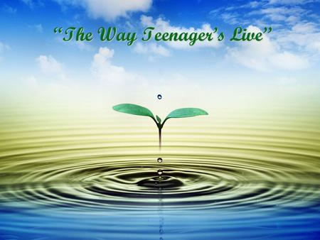 """The Way Teenager's Live"". What teenager's problems there are now? -What teenager's problems there are now? - Today it is fashionable to speak about teenage."