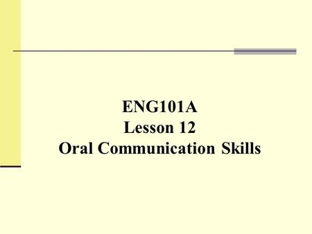 ENG101A Lesson 12 Oral Communication Skills. Your experience in giving presentations Make notes on your answers to these questions. Then form a group.