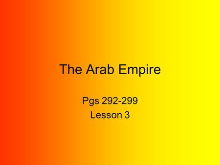 "The Arab Empire Pgs 292-299 Lesson 3. Caliphs Govern the Empire New Muslim leaders were called Caliphs. ""Caliph"" mean successor (to Muhammad). The ruled."