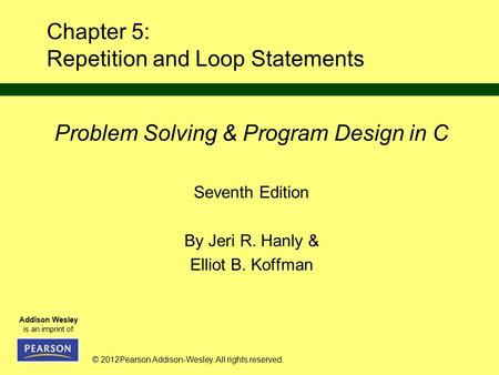 © 2012Pearson Addison-Wesley. All rights reserved. Addison Wesley is an imprint of Chapter 5: Repetition and Loop Statements Problem Solving & Program.