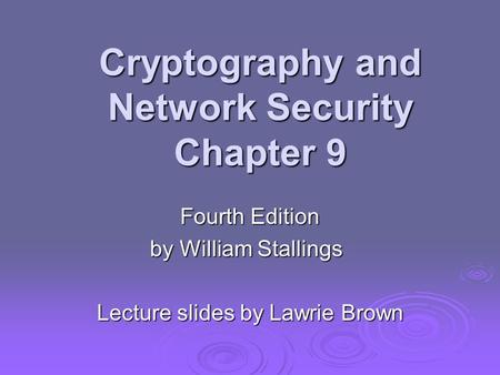 Cryptography and Network Security Chapter 9 Fourth Edition by William Stallings Lecture slides by Lawrie Brown.