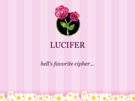 LUCIFER hell's favorite cipher.... By: OUTSOURCED Trevin Maerten Eitan Romanoff.