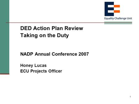 1 DED Action Plan Review Taking on the Duty NADP Annual Conference 2007 Honey Lucas ECU Projects Officer.