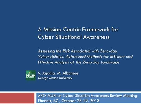 A Mission-Centric Framework for Cyber Situational Awareness Assessing the Risk Associated with Zero-day Vulnerabilities: Automated Methods for Efficient.
