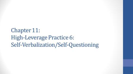 Chapter 11: High-Leverage Practice 6: Self-Verbalization/Self-Questioning.